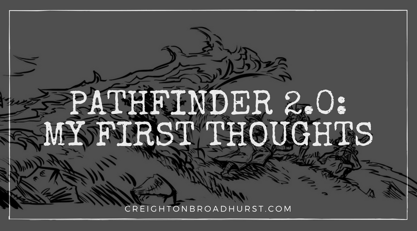 My First Thoughts on Pathfinder 2 0 | Creighton Broadhurst